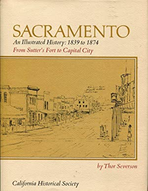 Sacramento: An Illustrated History 1839-1874: From Sutter's: Severson, Thor