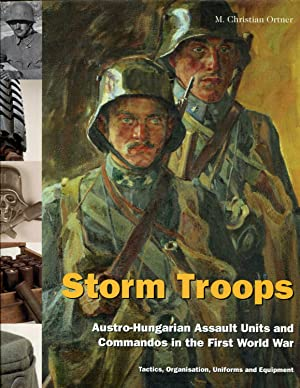 Storm Troops: Austro-Hungarian Assault Units and Commandos in the First World War Tactics, ...