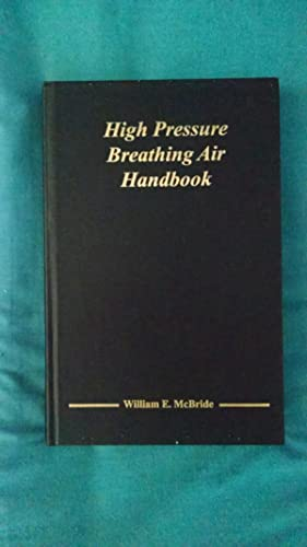 High Pressure Breathing Air Handbook: McBride, William E.