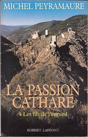La passion cathare. I - LES FILS: PEYRAMAURE Michel.