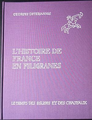 L'HISTOIRE DE FRANCE EN FILIGRANES. Le temps des églises et des châteaux.: ...