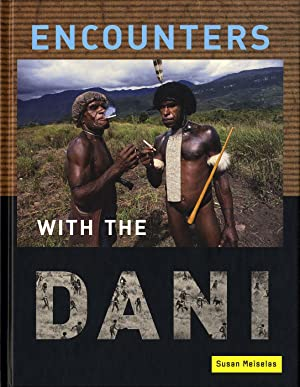 Encounters With the Dani: Stories from the Baliem Valley: MEISELAS, Susan