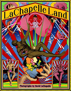 LaChapelle Land: Photographs by David LaChapelle (First: LACHAPELLE, David, YOKOO,