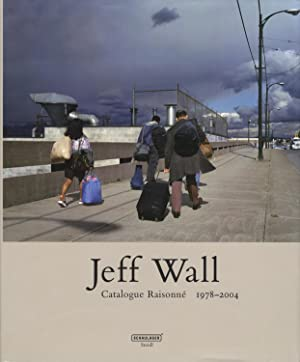 Jeff Wall: Catalogue Raisonné 1978-2004