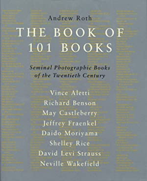 The Book of 101 Books: Seminal Photographic: ROTH, Andrew (Editor),