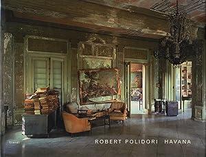 Robert Polidori: Havana (First Printing): POLIDORI, Robert, RODRIGUEZ,