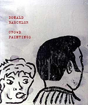 Donald Baechler: Crowd Paintings: BAECHLER, Donald, GREENBERG, David, GINSBERG, Allen