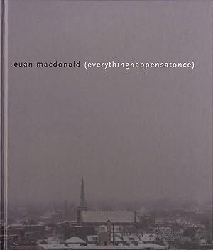 Euan Macdonald: everythinghappensatonce: MACDONALD, Euan, FISCHER,