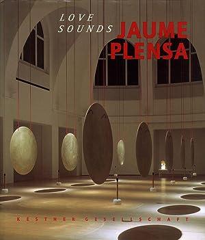 Jaume Plensa: Love Sounds: PLENSA, Jaume, AHRENS, Carsten, STOEBER, Michael, HAENLEIN, Carl (Editor...