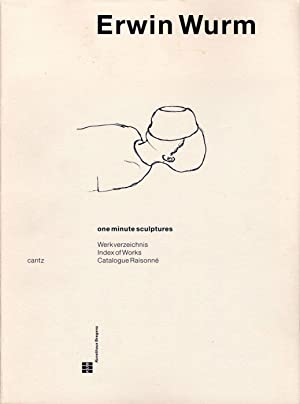 Erwin Wurm: One Minute Sculptures - Catalogue: WURM, Erwin, SANS,