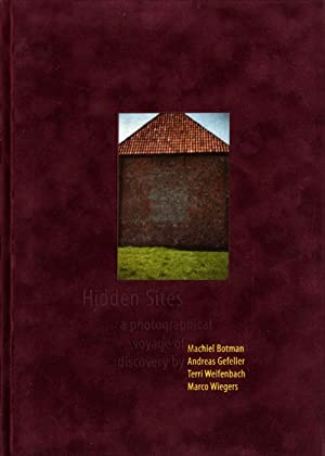 Hidden Sites: a photographical voyage of discovery,: WEIFENBACH, Terri, GEFELLER,