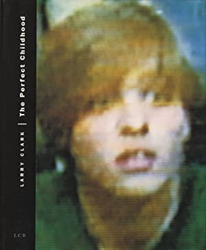 Larry Clark: The Perfect Childhood (True First Edition): CLARK, Larry