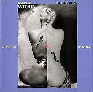 Joel-Peter Witkin: Disciple & Master (disciple et: WITKIN, Joel-Peter, BORHAN,