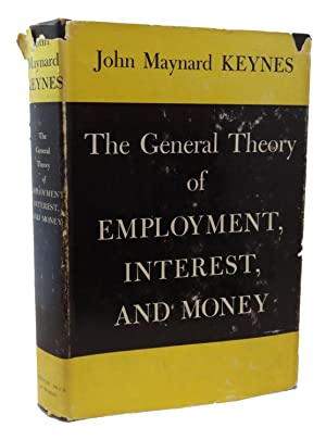 The General Theory of Employment, Interest, and: Keynes, John Maynard