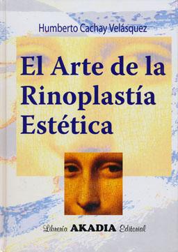 EL ARTE DE LA RINOPLASTIA ESTETICA: Cachay, H.