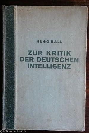 Zur Kritik der deutschen Intelligenz.: Ball, Hugo: