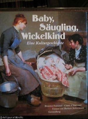 Baby, Säugling, Wickelkind. Eine Kulturgeschichte.: Fontanel, Beatrice u.