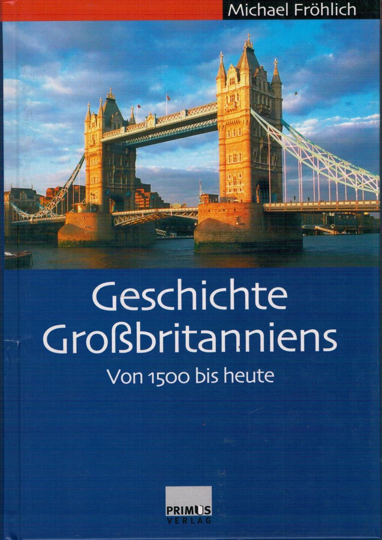 Geschichte Großbritanniens - Von 1500 bis heute: Fröhlich, Michael