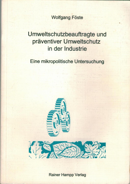 Umweltschutzbeauftragte und präventiver Umweltschutz in der Industrie - Eine mikropolitische Untersuchung - Föste, Wolfgang