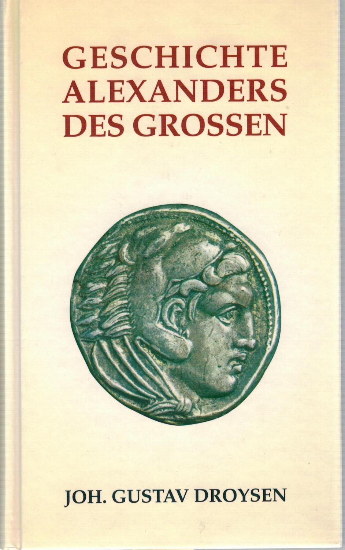 Geschichte Alexander des Grossen: Droysen, Johann Gustav