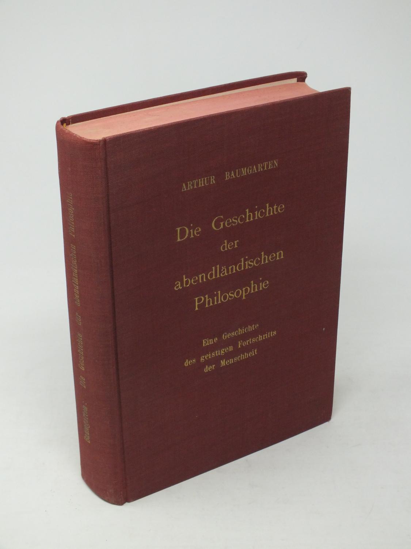 Die Geschichte der abendländischen Philosophie. Eine Geschichte: Baumgarten, Arthur