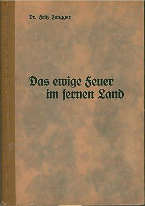Das ewige Feuer im fernen Land - Ein deutsches Heimatbuch aus dem Südosten: Zangger, Dr. Fritz