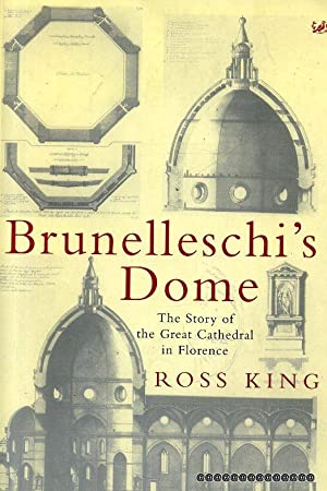 BRUNELLESCHI'S DOME the story of the Great: King, Ross