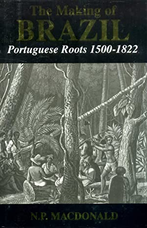 The Making of Brazil: Portuguese Roots, 1500-1822: Macdonald, N. P.