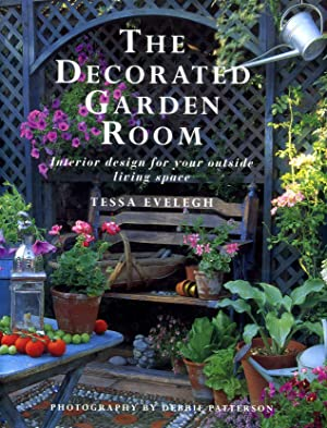 The Decorated Garden Room: Interior Design for Your Outside Living Space: Evelegh, Tessa