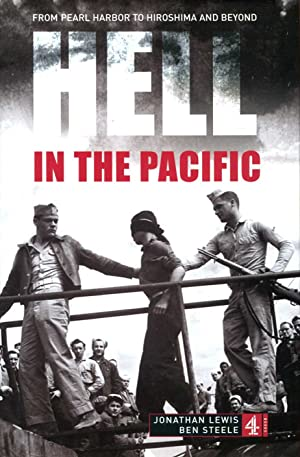 Hell in the Pacific : From Pearl: Lewis, Jonathan; Steele,