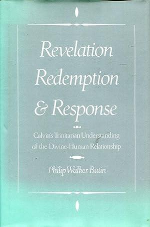 Revelation, Redemption, and Response : Calvin's Trinitarian: Butin, Philip Walker