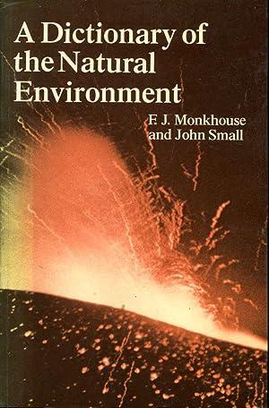 A Dictionary of the Natural Environment: Monkhouse, Francis John & Small, John