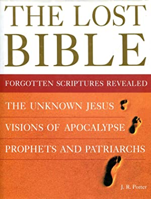 The Lost Bible : Forgotten Scriptures Revealed: Porter, J. R.