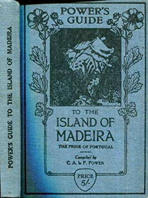 Power's Guide to the Island of Madeira: Power, C A