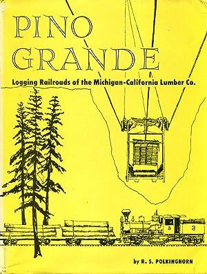 Pino Grande Logging Railroads of the Michigan-California: Polkinghorn, R S