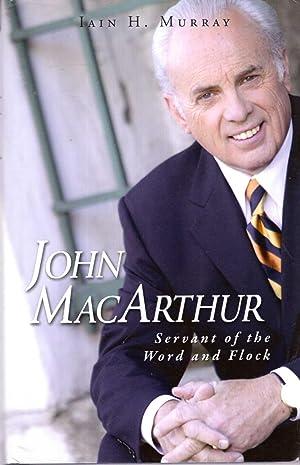 John MacArthur : Servant of the Word: Murray, Iain H.