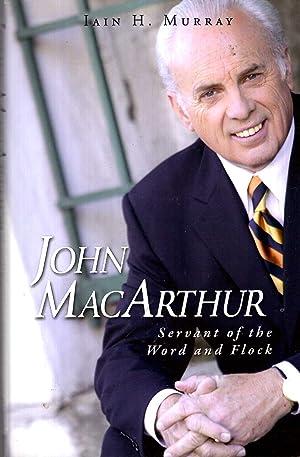 John MacArthur: Servant of the Word and: Murray, Iain H.