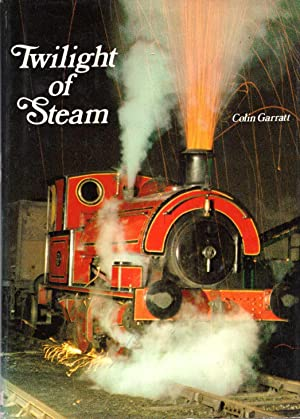 Twilight of steam; (Last steam locomotives of the world), Garratt, Colin Dennis
