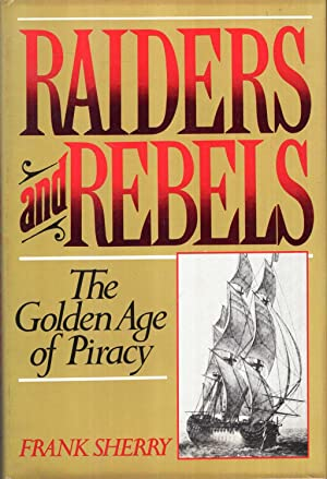 Raiders and Rebels: A History of the Golden Age of Piracy