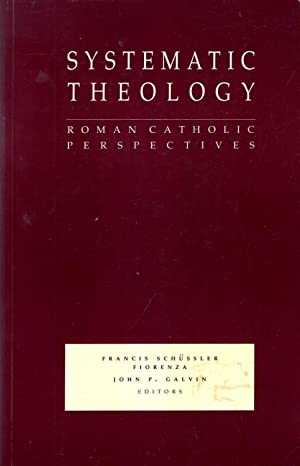 Systematic Theology : Roman Catholic Perspectives: Schussler-Fiorenza, Francis &