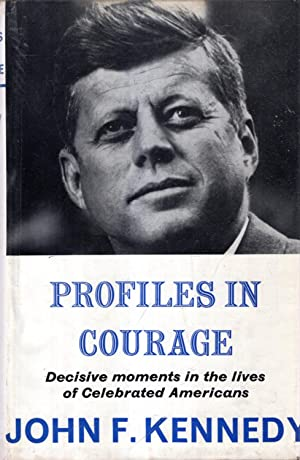 Profiles in Courage : Decisive Moments in: Kennedy, John F