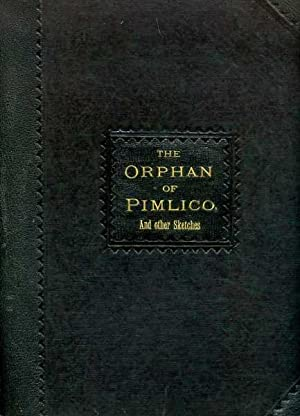 THE ORPHAN OF PIMLICO and Other Sketches,: Thackeray, William Makepeace