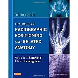 Textbook Of Radiagraphic Positioning And Related Anatomy: Kenneth L. Bontrager,