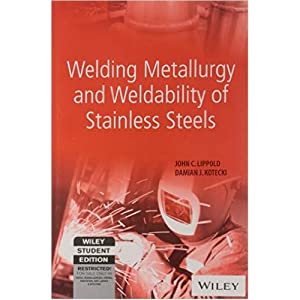 Welding Metallurgy and Weldability of Stainless Steels: John C. Lippold,Damian