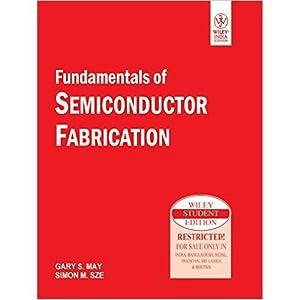 Fundamentals Of Semiconductor Fabrication (EDN 1): Simon M. Sze,