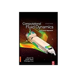 Computational Fluid Dynamics, Second Edition: A Practical: Jiyuan Tu,Guan Heng