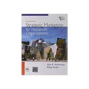Strategic Marketing for Non-Profit Organizations (EDN 7): Alan R. Andreasen,Philip