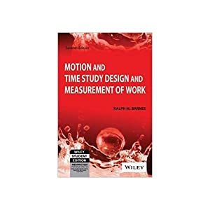 Motion And Time Study: Design And Measurement: Ralph M. Barnes