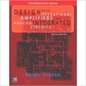 Design with Operational Amplifiers and Analog Integrated: Sergio Franco