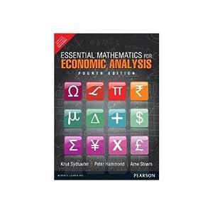 Essential Mathematics for Economic Analysis (EDN 4): Peter Hammond,Knut Sydsaeter,Arne